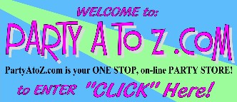 Party A to Z .com  your On-Line Party Superstore
